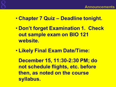 8 Announcements Chapter 7 Quiz – Deadline tonight. Don't forget Examination 1. Check out sample exam on BIO 121 website. Likely Final Exam Date/Time: December.