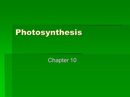 Photosynthesis Chapter 10. What is photosynthesis…  Photosynthesis transforms light energy into chemical bond energy stored in sugar and other organic.