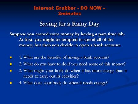 Saving for a Rainy Day Suppose you earned extra money by having a part-time job. At first, you might be tempted to spend all of the money, but then you.