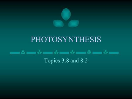 PHOTOSYNTHESIS Topics 3.8 and 8.2. State that photosynthesis involves the conversion of light energy into chemical energy State that light from the Sun.
