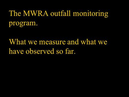 The MWRA outfall monitoring program. What we measure and what we have observed so far.