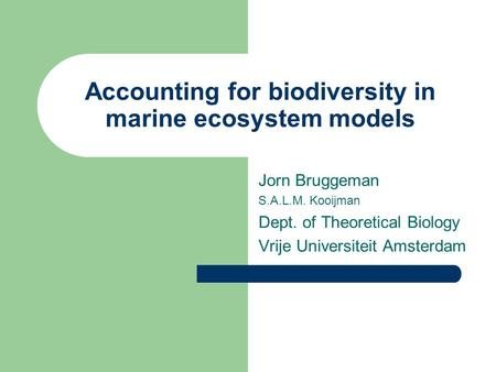 Accounting for biodiversity in marine ecosystem models Jorn Bruggeman S.A.L.M. Kooijman Dept. of Theoretical Biology Vrije Universiteit Amsterdam.