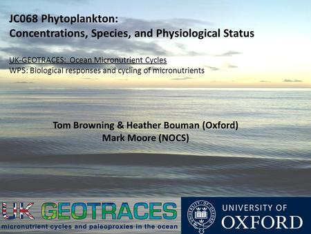 JC068 Phytoplankton: Concentrations, Species, and Physiological Status UK-GEOTRACES: Ocean Micronutrient Cycles WP5: Biological responses and cycling of.