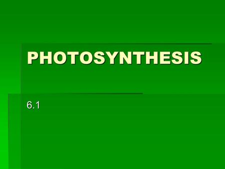 PHOTOSYNTHESIS 6.1.   The main form of energy from the sun is in the form of electromagnetic radiation   Visible radiation (white light) used for.