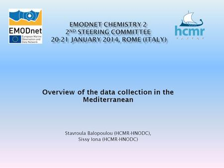 Overview of the data collection in the Mediterranean Stavroula Balopoulou (HCMR-HNODC), Sissy Iona (HCMR-HNODC)