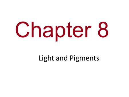 Chapter 8 Light and Pigments.