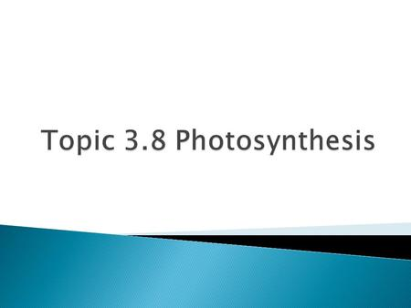  3.8.1 State that photosynthesis involves the conversion of light energy into chemical energy  3.8.2 State that light from the sun is composed of a.