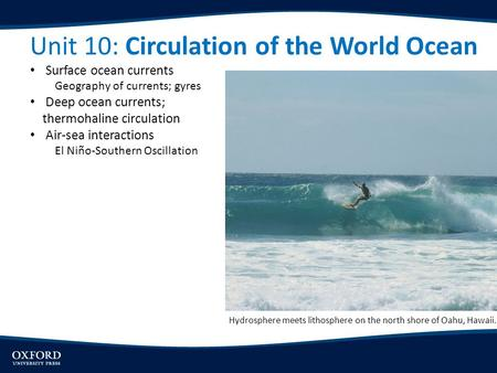 Unit 10: Circulation of the World Ocean Surface ocean currents Geography of currents; gyres Deep ocean currents; thermohaline circulation Air-sea interactions.