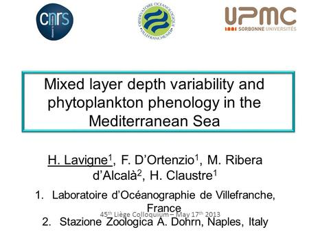 Mixed layer depth variability and phytoplankton phenology in the Mediterranean Sea H. Lavigne 1, F. D'Ortenzio 1, M. Ribera d'Alcalà 2, H. Claustre 1 1.Laboratoire.