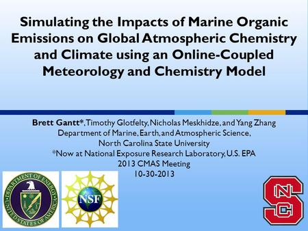 Simulating the Impacts of Marine Organic Emissions on Global Atmospheric Chemistry and Climate using an Online-Coupled Meteorology and Chemistry Model.