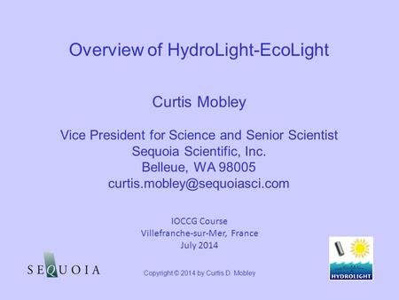 Copyright © 2014 by Curtis D. Mobley Curtis Mobley Vice President for Science and Senior Scientist Sequoia Scientific, Inc. Belleue, WA 98005