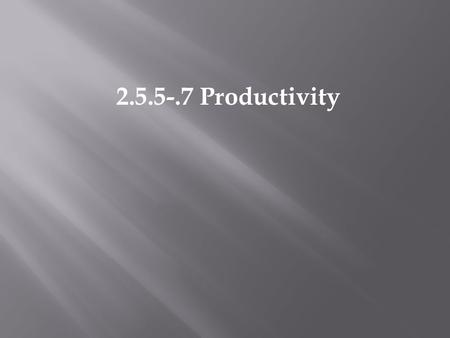 2.5.5-.7 Productivity. PRODUCTIVITY is production per unit time. energy per unit area per unit time (J m -2 yr -1 ) Or biomass added per unit area per.
