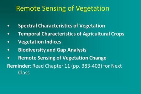 Active Remote Sensing Systems March 2, 2005 Spectral Characteristics of Vegetation Temporal Characteristics of Agricultural Crops Vegetation Indices Biodiversity.