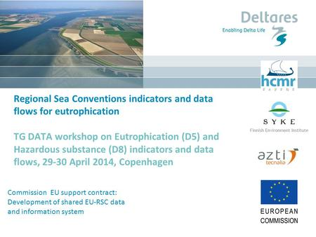 Regional Sea Conventions indicators and data flows for eutrophication TG DATA workshop on Eutrophication (D5) and Hazardous substance (D8) indicators and.