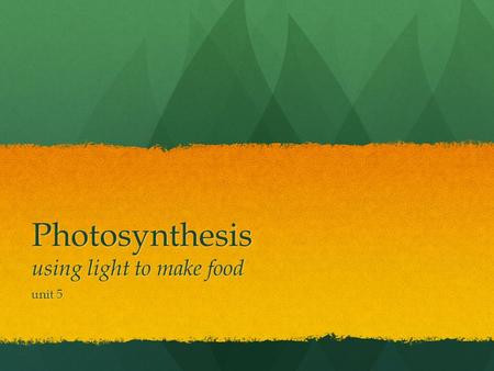 Photosynthesis using light to make food unit 5. Have you thanked a green plant today?