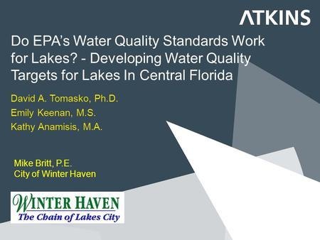 Do EPA's Water Quality Standards Work for Lakes? - Developing Water Quality Targets for Lakes In Central Florida David A. Tomasko, Ph.D. Emily Keenan,