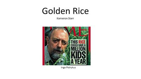 Ingo Potrykus Golden Rice Kameron Starr. Problem Many developing countries suffer from Vitamin A deficiency due to the predominant consumption of rice.