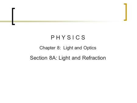 P H Y S I C S Chapter 8: Light and Optics Section 8A: Light and Refraction.