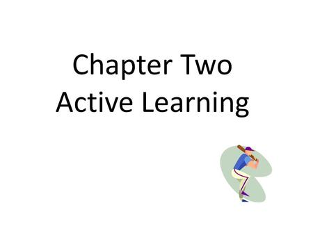 Chapter Two Active Learning. Active Learning How do active learning strategies contribute to student-centered teaching?
