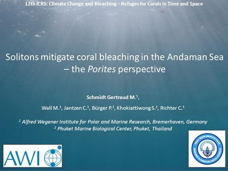 12th ICRS: Climate Change and Bleaching – Refuges for Corals in Time and Space Schmidt Gertraud M. 1, Wall M. 1, Jantzen C. 1, Bürger P. 1, Khokiattiwong.