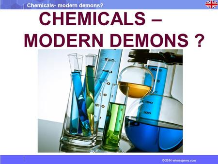 CHEMICALS – MODERN DEMONS ?.