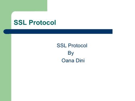 SSL Protocol By Oana Dini. Overview Introduction to SSL SSL Architecture SSL Limitations.
