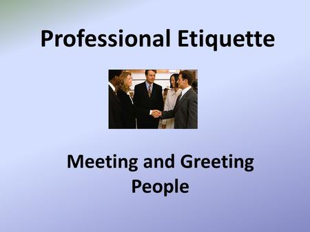 Professional Etiquette Meeting and Greeting People.