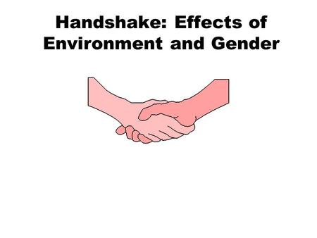 Handshake: Effects of Environment and Gender. Introduction.