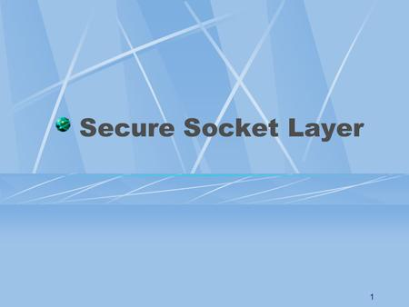1 Secure Socket Layer 2 Overall What is Secure Socket Layer? SSL Protocol Stack SSL Protocol and its Components.