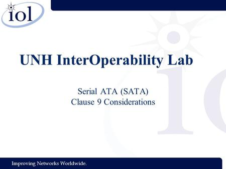 Improving Networks Worldwide. UNH InterOperability Lab Serial ATA (SATA) Clause 9 Considerations.