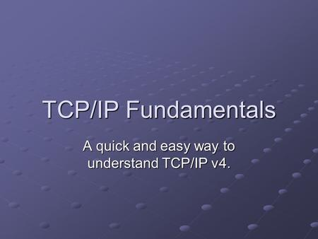 TCP/IP Fundamentals A quick and easy way to understand TCP/IP v4.