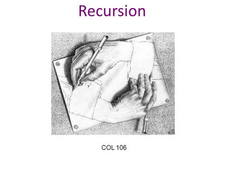 Recursion COL 106. Ex. 1: The Handshake Problem There are n people in a room. If each person shakes hands once with every other person. What is the total.