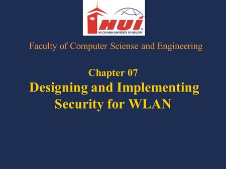 Chapter 07 Designing and Implementing Security for WLAN