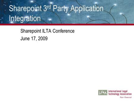 Sharepoint 3 rd Party Application Integration Sharepoint ILTA Conference June 17, 2009.