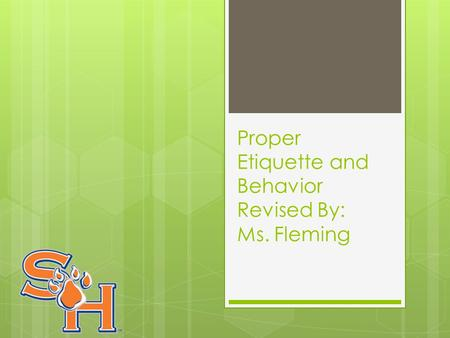 Proper Etiquette and Behavior Revised By: Ms. Fleming.