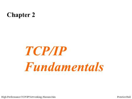 Prentice HallHigh Performance TCP/IP Networking, Hassan-Jain Chapter 2 TCP/IP Fundamentals.