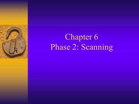 Chapter 6 Phase 2: Scanning