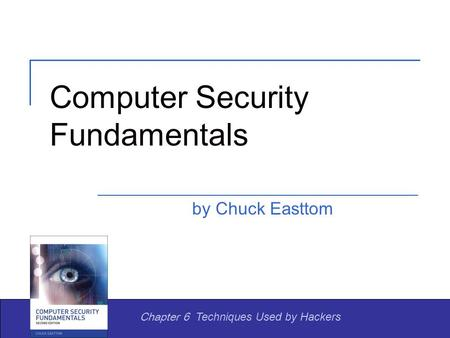 Computer Security Fundamentals by Chuck Easttom Chapter 6 Techniques Used by Hackers.