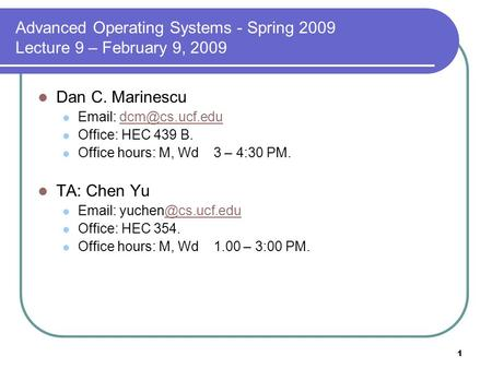 1 Advanced Operating Systems - Spring 2009 Lecture 9 – February 9, 2009 Dan C. Marinescu   Office: HEC 439 B. Office.