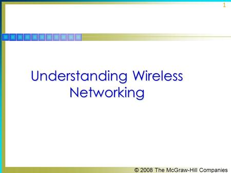 © 2008 The McGraw-Hill Companies 1 Understanding Wireless Networking.