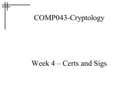 COMP043-Cryptology Week 4 – Certs and Sigs. Digital Signatures Digital signatures provide –Integrity –Authenticity and –Non-repudiation How do they work?