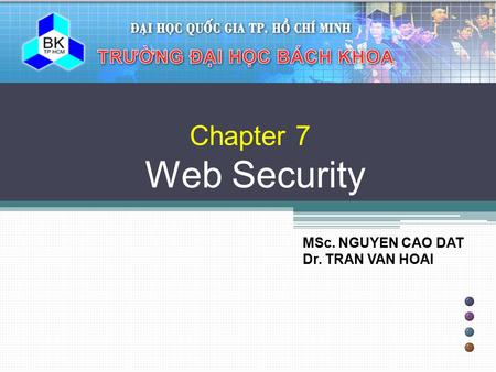 Chapter 7 Web Security MSc. NGUYEN CAO DAT Dr. TRAN VAN HOAI.