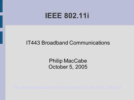 IEEE 802.11i IT443 Broadband Communications Philip MacCabe October 5, 2005