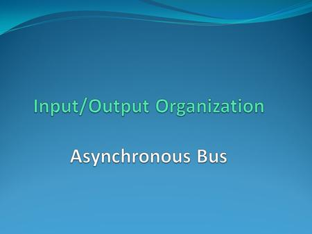Input/Output Organization Asynchronous Bus