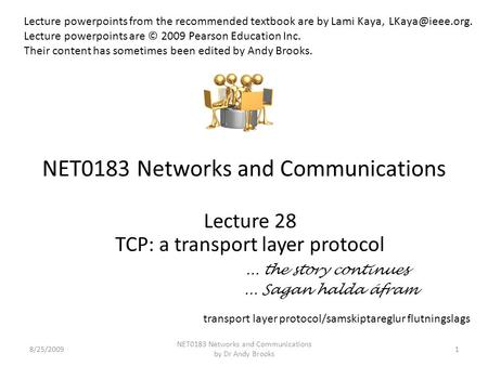 NET0183 Networks and Communications Lecture 28 TCP: a transport layer protocol... the story continues... Sagan halda áfram 8/25/20091 NET0183 Networks.