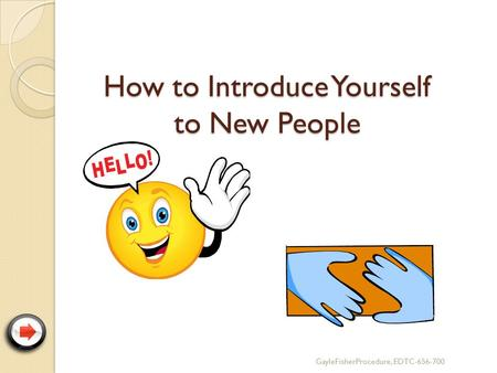How to Introduce Yourself to New People GayleFisherProcedure, EDTC-656-700.