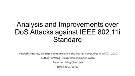 Analysis and Improvements over DoS Attacks against IEEE 802.11i Standard Networks Security, Wireless Communications and Trusted Computing(NSWCTC), 2010.
