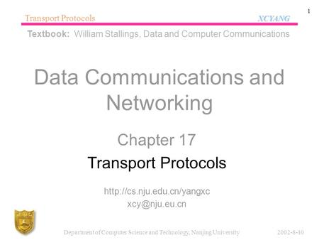 XCYANG Transport Protocols XCYANG 2002-8-10Department of Computer Science and Technology, Nanjing University 1 Data Communications and Networking Chapter.