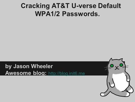 Cracking AT&T U-verse Default WPA1/2 Passwords. by Jason Wheeler Awesome blog:   E.