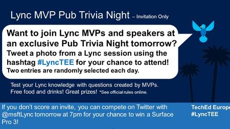 Want to join Lync MVPs and speakers at an exclusive Pub Trivia Night tomorrow? Tweet a photo from a Lync session using the hashtag #LyncTEE for your chance.
